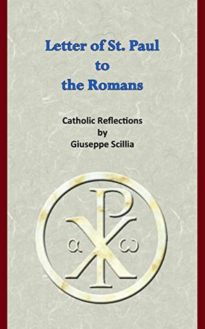 The Letter of St. Paul to the Romans (The Letters of St. Paul Book 1) Giuseppe Scillia