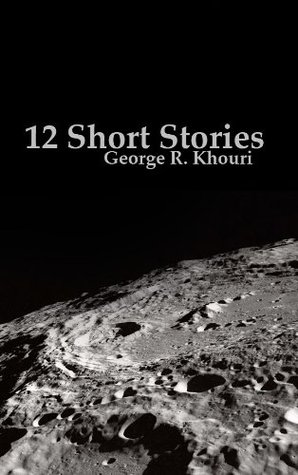 12 Short Stories  by  George R. Khouri