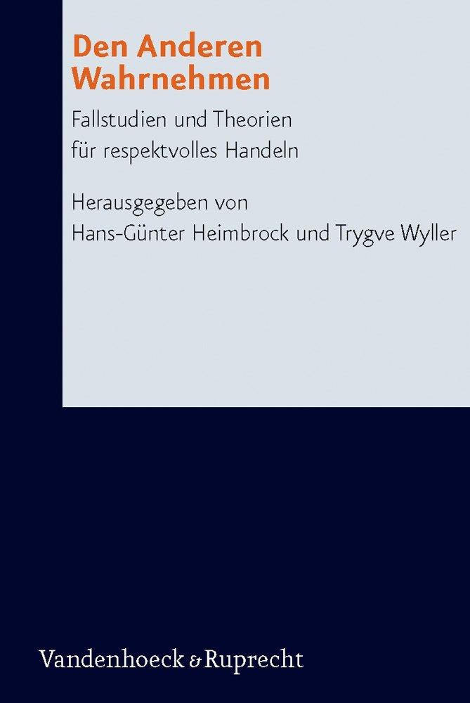 Den Anderen wahrnehmen: Fallstudien und Theorien für respektvolles Handeln Hans-Günter Heimbrock