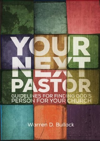 Your Next Pastor: Guidelines for Finding God S Person for Your Church  by  Warren Bullock