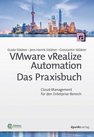 VMware vRealize Automation - Das Praxisbuch: Cloud-Management für den Enterprise-Bereich Guido Söldner