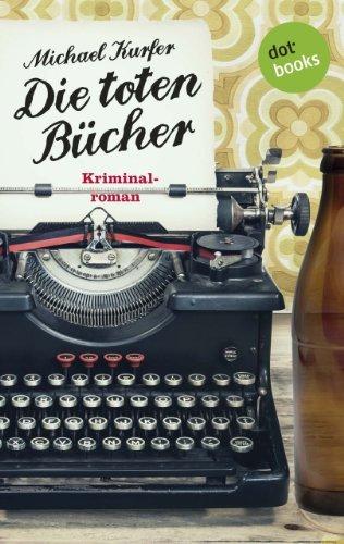 Die toten Bücher: Kriminalroman  by  Michael Kurfer