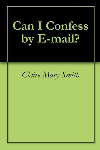 Can I Confess  by  E-mail? by Claire Mary Smith