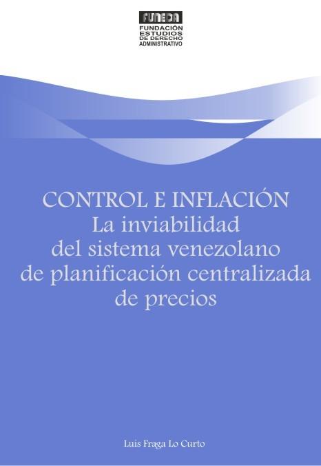 Control e inflación. La inviabilidad del sistema venezolano de planificación centralizada de precios  by  Luis Fraga Lo Curto