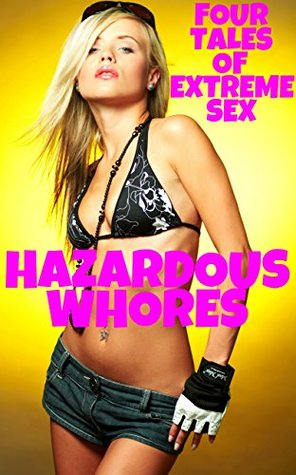 Hazardous Whore - Four Tales of Extreme Sex  by  Misty Rose