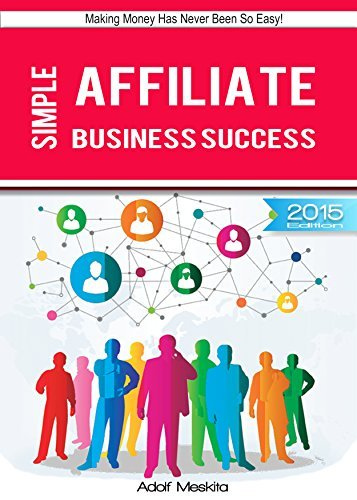 Simple Affiliate Business Success: Making Money Has Never Been So Easy!  by  Adolf Meskita