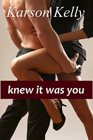 Knew It Was You  by  Karson Kelly