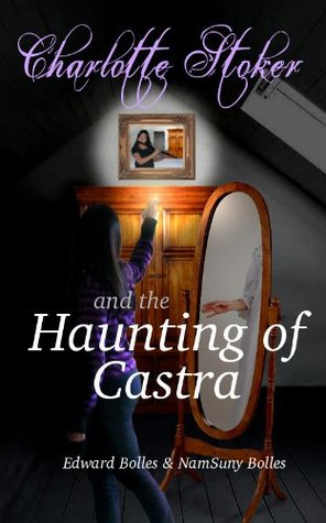 Charlotte Stoker and the Haunting of Castra NamSuny Bolles