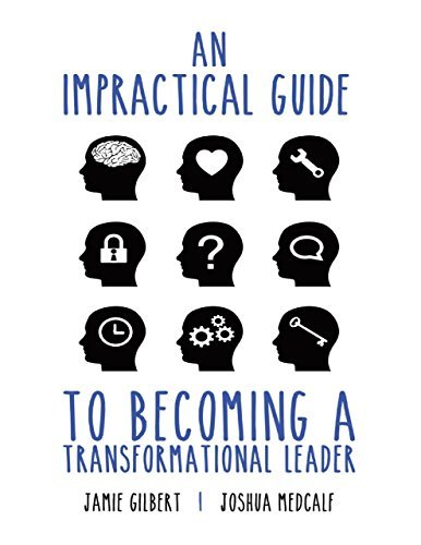 An Impractical Guide to Becoming a Transformational Leader  by  Jamie Gilbert