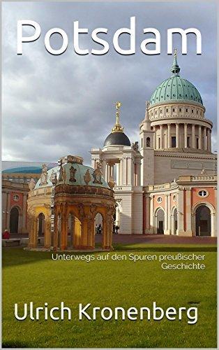 Potsdam: Unterwegs auf den Spuren preußischer Geschichte Ulrich Kronenberg