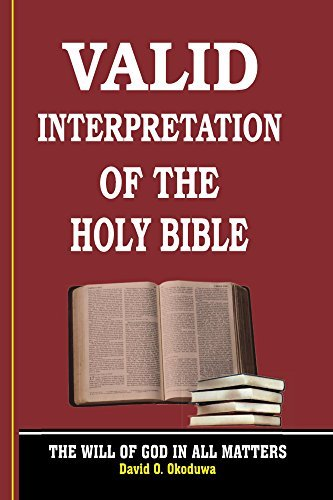VALID INTERPRETATION OF THE HOLY BIBLE - The Will Of God In All Matters.  by  David Okoduwa