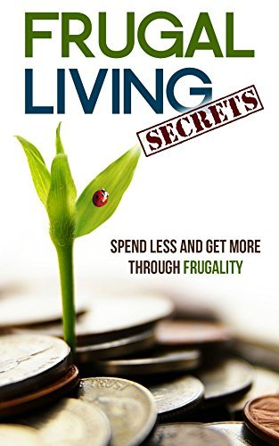 Frugal Living Secrets: Spend Less and Get More through Frugality  by  Catherine Gregory