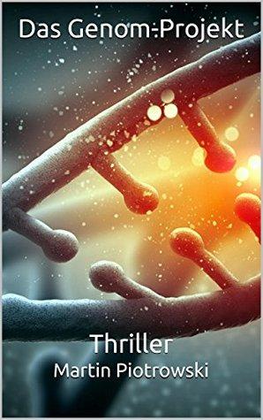 Das Genom-Projekt: Thriller  by  Martin Piotrowski