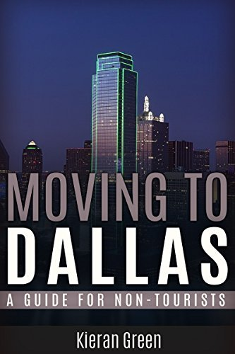 Moving to Dallas: A Guide for Non-Tourists (Guides for Non-Tourists Book 4)  by  Kieran Green