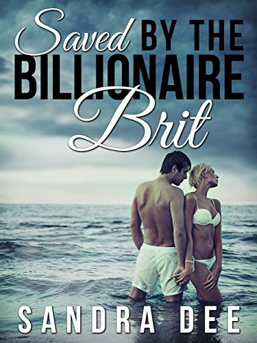 Saved By A Billionaire Brit  by  Sandra Dee