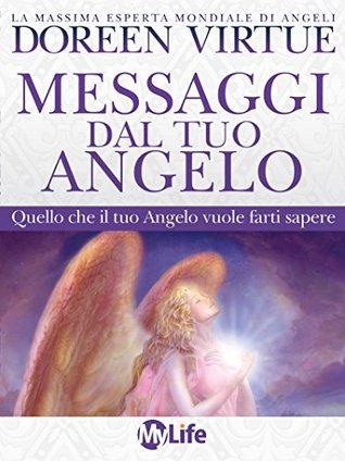 Messaggi dal tuo Angelo: quello che il tuo angelo vuole farti sapere  by  Doreen Virtue