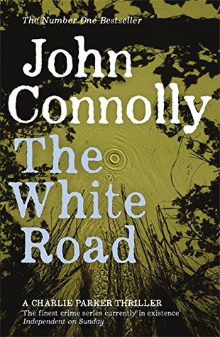The White Road: A Charlie Parker Thriller  by  John Connolly