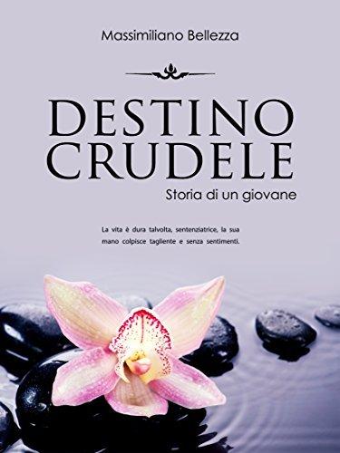 Destino crudele: Storia di un giovane  by  Massimiliano Bellezza
