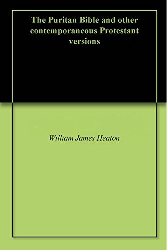 The Puritan Bible and other contemporaneous Protestant versions  by  William James Heaton