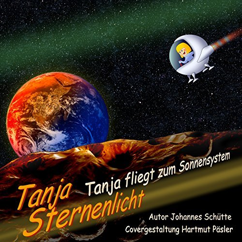 Tanja fliegt zum Sonnensystem: Die Reise zur Erde(BESTSELLER) (Tanja Sternenlicht 5)  by  Johannes Schütte