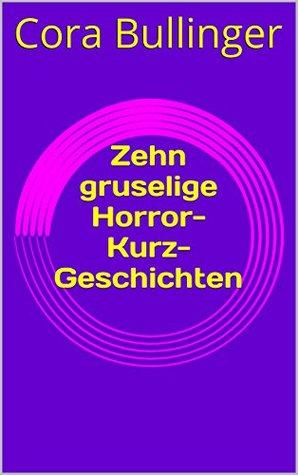 Zehn gruselige Horror-Kurz-Geschichten  by  Cora Bullinger