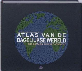 Atlas van de dagelijkse wereld: Ons bestaan in kaart gebracht  by  Daniel Dorling