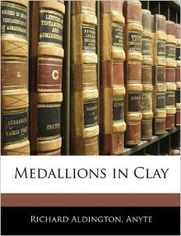 Medallions in Clay  by  Richard Aldington