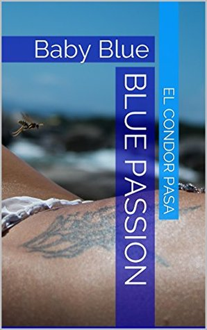 Blue Passion: Baby Blue  by  El condor Pasa