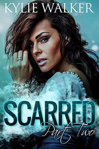 Scarred, Part 2 (Scarred, #2)  by  Kylie Walker