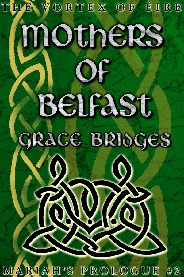 Mothers of Belfast (Mariahs Prologue #2) Grace Bridges