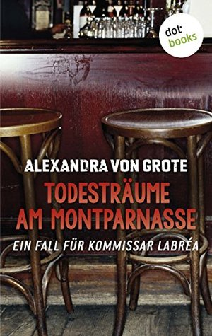 Todesträume am Montparnasse: Ein Fall für Kommissar LaBréa Alexandra von Grote