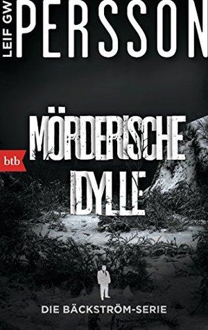 Mörderische Idylle: Ein Bäckström-Krimi (Die Bäckström-Serie 1) Leif G.W. Persson