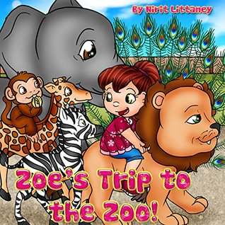 Childrens book: Zoes Trip to the Zoo, Fun zoo book for children, Educational animal book, Bedtime story for children beautiful picture book for kids, Children Book ages 3-6, Beginning readers.  by  Nirit Littaney