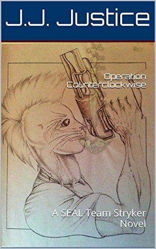 Operation Counterclockwise: A SEAL Team Stryker Novel J.J. Justice