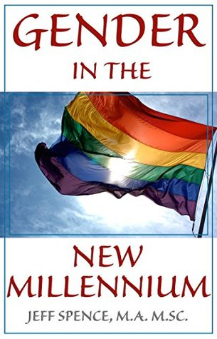 Gender Understanding in the New Millennium: A conceptual proposal for LGBT identity and understanding  by  Jeff Spence