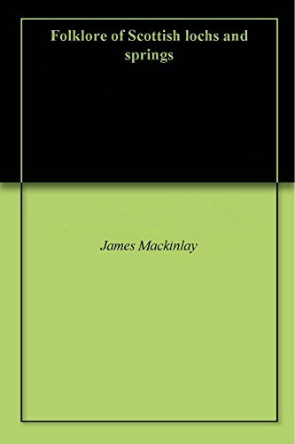 Folklore of Scottish lochs and springs James Mackinlay