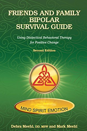 Friends and Family Bipolar Survival Guide: Using Dialectical Behavior Therapy for Positive Change Debra Meehl