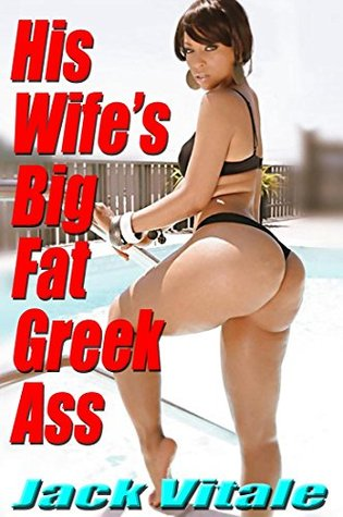 His Wifes Big Fat Greek Ass  by  Jack Vitale