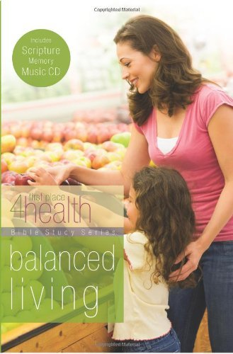 Balanced Living (First Place 4 Health Bible Study Series) First Place 4 Health