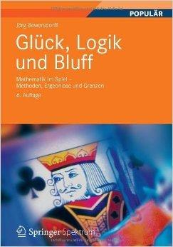 Glück, Logik und Bluff. Mathematik im Spiel - Methoden, Ergebnisse und Grenzen. Jörg Bewersdorff