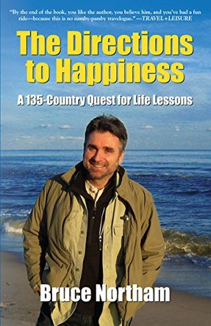 THE DIRECTIONS TO HAPPINESS: A 135-Country Quest for Life Lessons  by  Bruce Northam