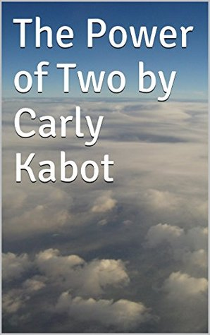 The Power of Two Carly Kabot by Carly Kabot