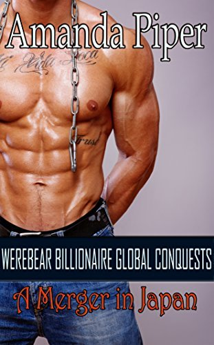 Werebear Billionaire Global Conquests: A Merger in Japan  by  Amanda Piper