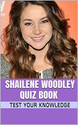 Shailene Woodley Quiz Book - 50 Fun & Fact Filled Questions About Secret Life of the American Teenager Star Shailene Woodley  by  Nancy  Smith