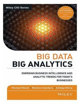 Big Data Big Analytics: Emerging Business Intelligence and Analytic Trends for Todays Businesses Michael Minelli