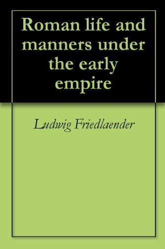 Roman life and manners under the early empire Ludwig Friedlaender