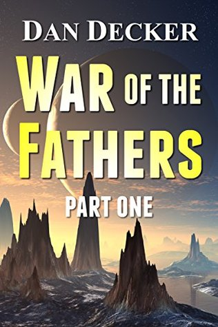War of the Fathers - Part One (War of the Fathers (Novellas) Book 1)  by  Dan Decker