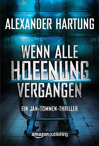 Wenn alle Hoffnung vergangen (Ein Jan-Tommen-Thriller #3)  by  Alexander Hartung