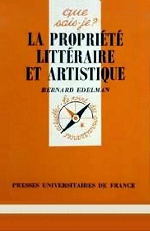 La propriété littéraire et artistique  by  Bernard Edelman
