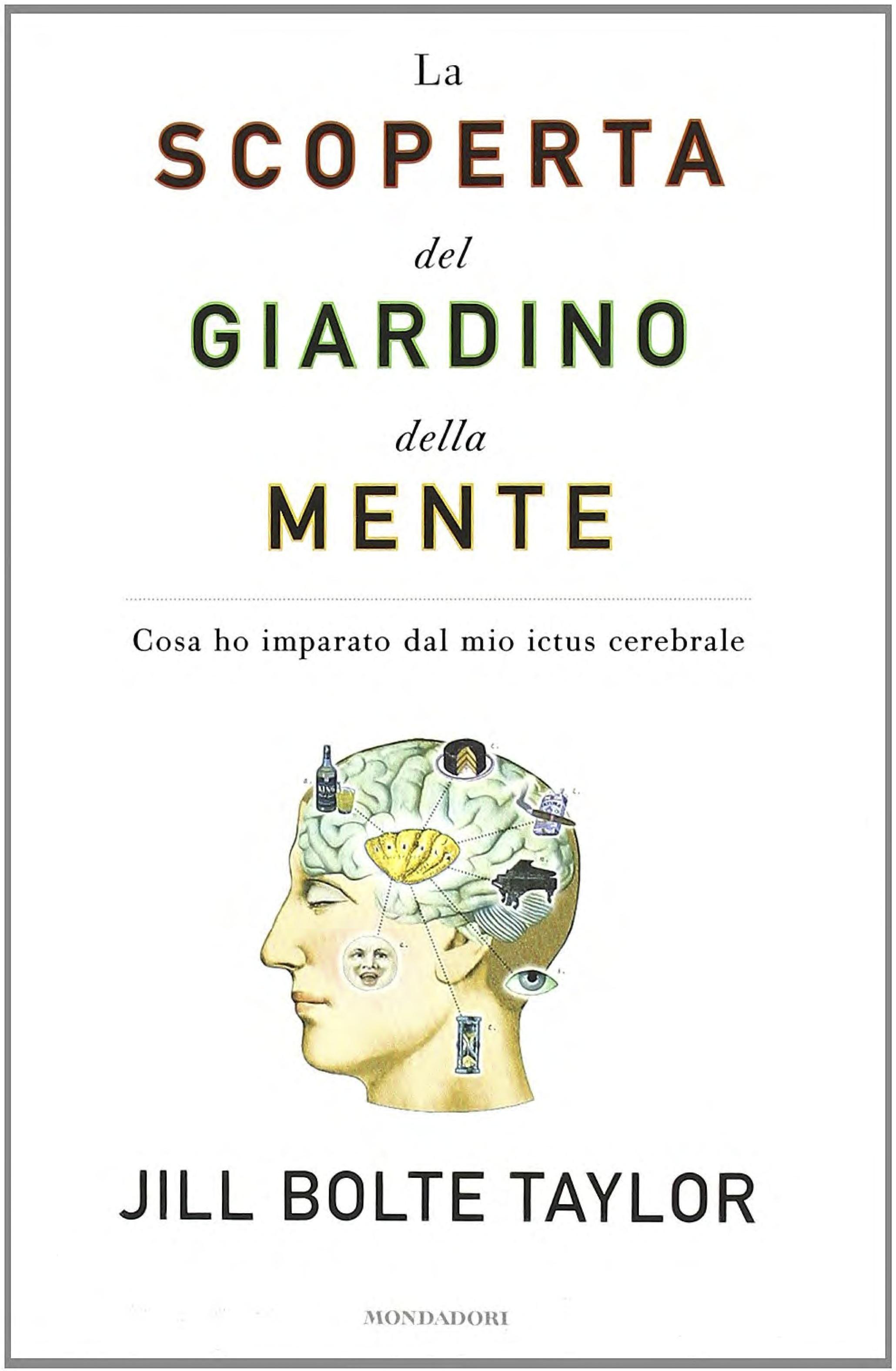 La scoperta del giardino della mente. Cosa ho imparato dal mio ictus cerebrale Jill Bolte Taylor